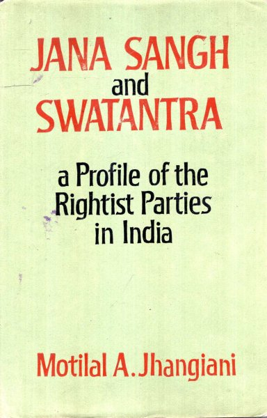 Image for Jana Sangh and Swatantra - a profile of the Rightist Parties in India