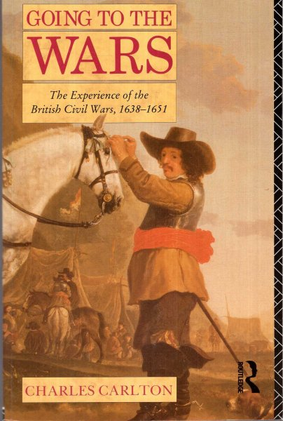Image for Going to the Wars : The Experience of the British Civil Wars 1638-1651