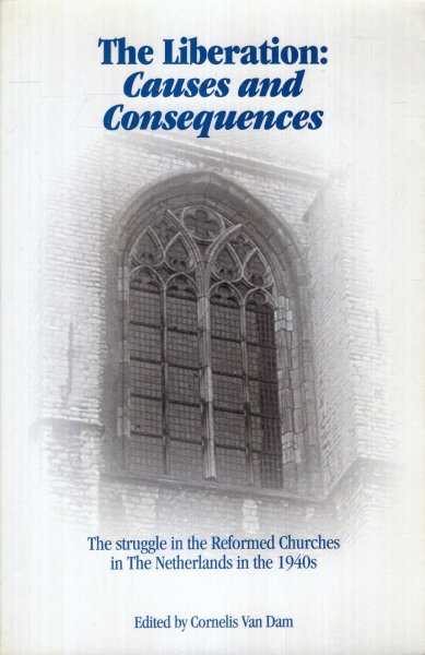 Image for The Liberation : Causes and Consequences, the struggle in the Reformed Churches in The Netherlands in the 1940s