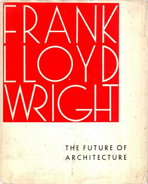 Image for Frank Lloyd Wright : The Future of Architecture