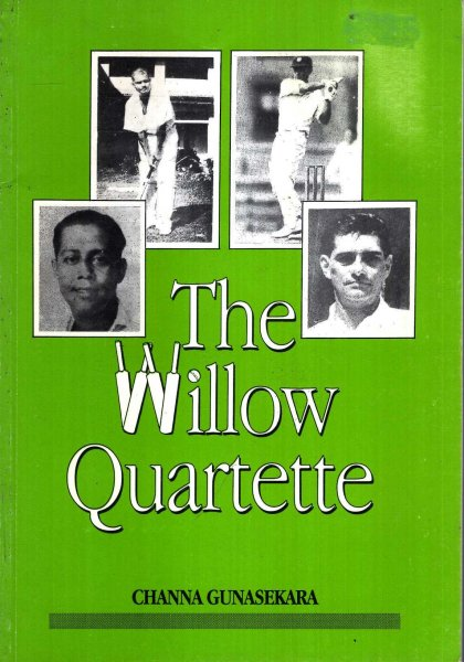 Image for The Willow Quartet : a study of four former cricketing stalwarts of Ceylon (Sri Lanka) 1930-1965