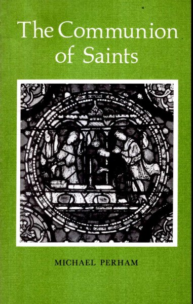 Image for The Communion of Saints : An examination of the place of the Christian dead in the belief, worship, and calendars of the Churchs (Alcuin Club Collection S.)