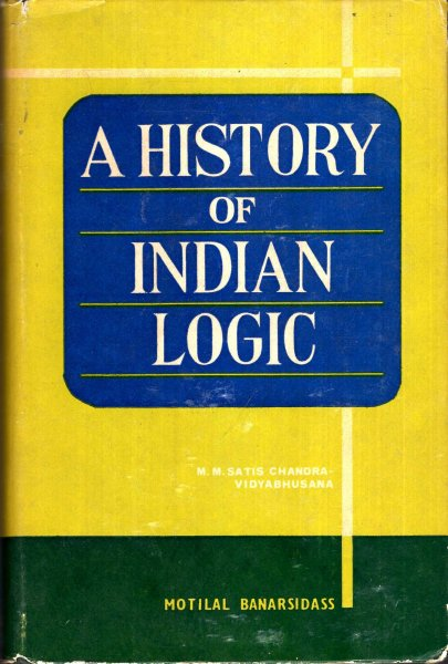Image for A Histoiry of Indian Logic : Ancient, Medieaeval and Modern Schools