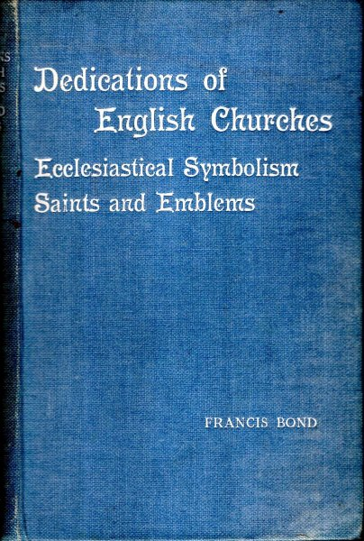 Image for Dedications & Patron Saints of English Churches : Ecclesiastical Symbolsim, Saints and Their Emblems