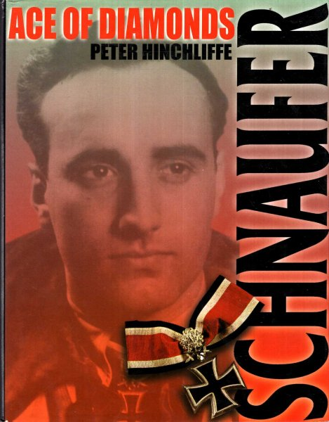 Image for Schnaufer : Ace of Diamonds the biography of Heinz Wolgang Schnaufer : Germany's top-scoring Night Fighter of World War II