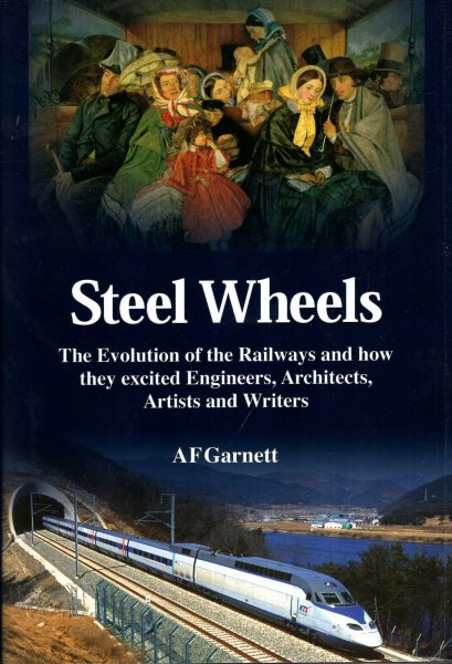 Image for Steel Wheels: The Evolution of the Railways and How They Stimulated and Excited Engineers, Architects, Artists, Writers, Muscians and Travellers