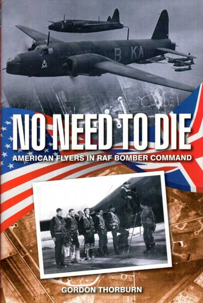 Image for No Need to Die : American Flyers in RAF Bomber Command