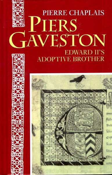 Image for Piers Gaveston : Edward II's Adoptive Brother