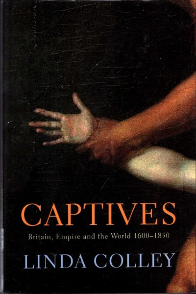 Image for Captives: Britain, Empire and the World 1600-1850