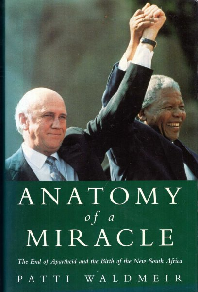 Image for Anatomy of a Miracle: The End of Apartheid And the Birth of the New South Africa