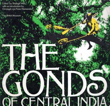Image for The Gonds of Central India : the material culture of the Gonds of Chhindwara District, Madhya Pradesh
