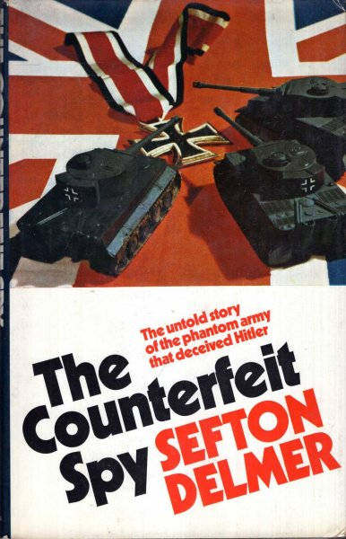 Image for The Counterfeit Spy, the untold story of the phantom army that deceived Hitler
