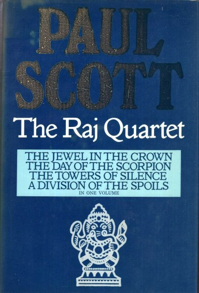 Image for The Raj Quartet : The Jewel in the Crown : The Day of the Scorpion : The Towers of Silence : A Division of the Spoils (four volumes bound in one)