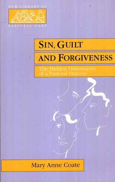 Image for Sin, Guilt and Forgiveness - The Hidden Dimensions of a Pastoral Process (New Library of Pastoral Care)