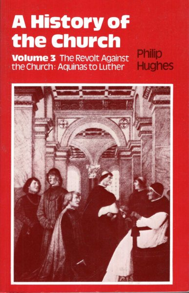 Image for History of the Church : Volume 3: The Revolt Against the Church: Aquinas to Luther
