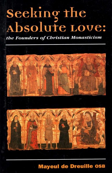 Image for Seeking the Absolute Love : The Founders of Christian Monasticism