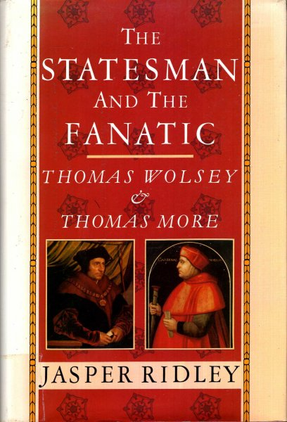 Image for The Statesman and the Fanatic: Thomas Wolsey and Thomas More