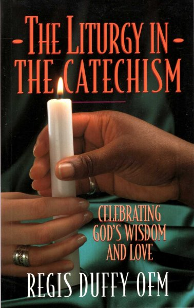 Image for Liturgy in the Catechism : Celebrating God's Wisdom and Love