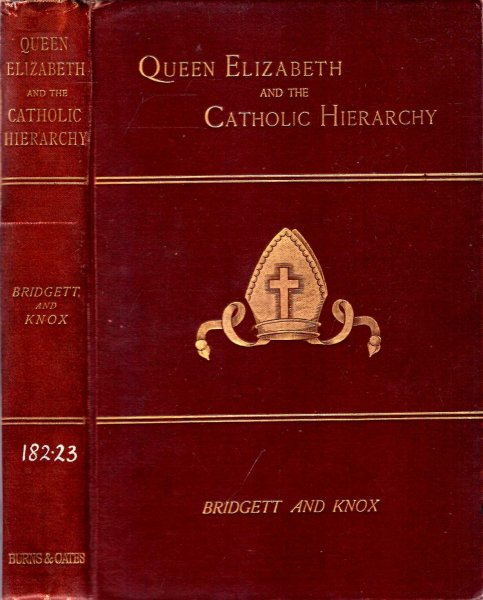 Image for The True History of the Catholic Hierarchy deposed by Queen Elizabeth with fuller memoirs of its last two survivors