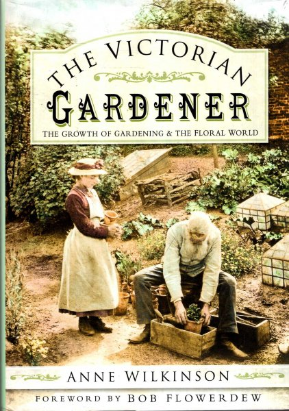 Image for The Victorian Gardener : The Growth of Gardening And the Floral World