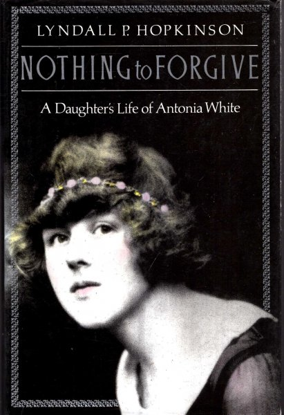 Image for Nothing to Forgive : A Daughter's Life of Antonia White