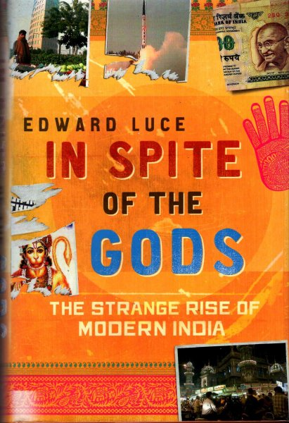 Image for In Spite Of The Gods : The Strange Rise of Modern India