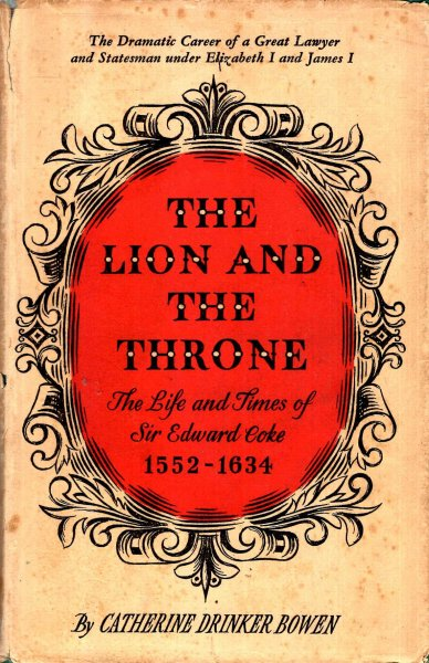 Image for The Lion and the Throne - the life and times of Sir Edward Coke 1552-1634