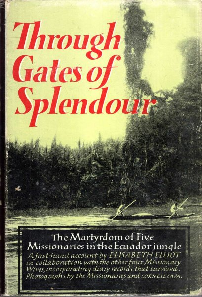 Image for Through Gates of Splendour - the martyrdom of five missionaries in the Ecuador jungle