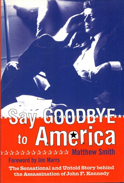 Image for Say Goodbye to America : The Sensational and Untold Story Behind the Assassination of John F. Kennedy