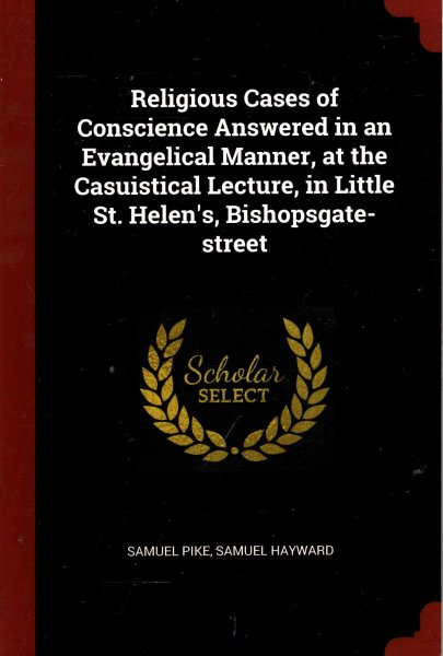 Image for Religious Cases of Conscience Answered in an Evangelical Manner, at the Casuistical Lecture, in Little St. Helen's, Bishopsgate-street