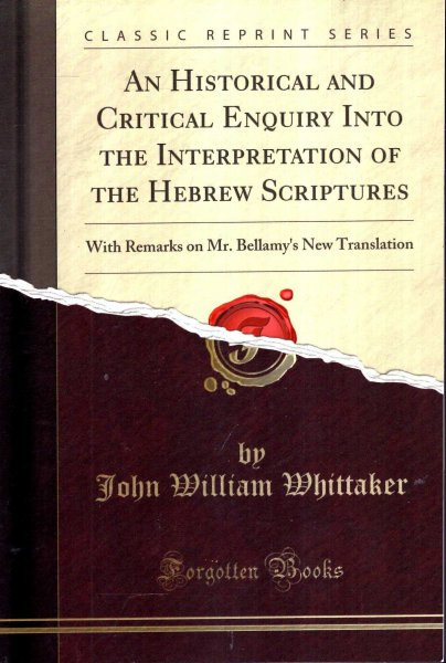 Image for An Historical and Critical Enquiry Into the Interpretation of the Hebrew Scriptures: With Remarks on Mr. Bellamy's New Translation (Classic Reprint)
