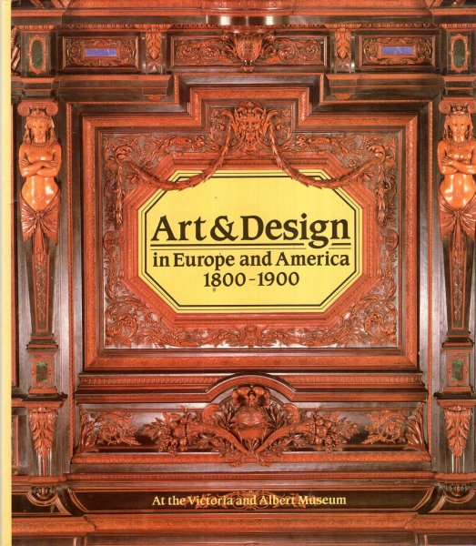 Image for Art and Design in Europe and America, 1800-1900 at the Victoria and Albert Museum