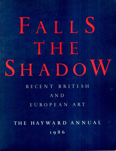 Image for Falls The Shadow - Recent British and European Art : 1986 Hayward Annual
