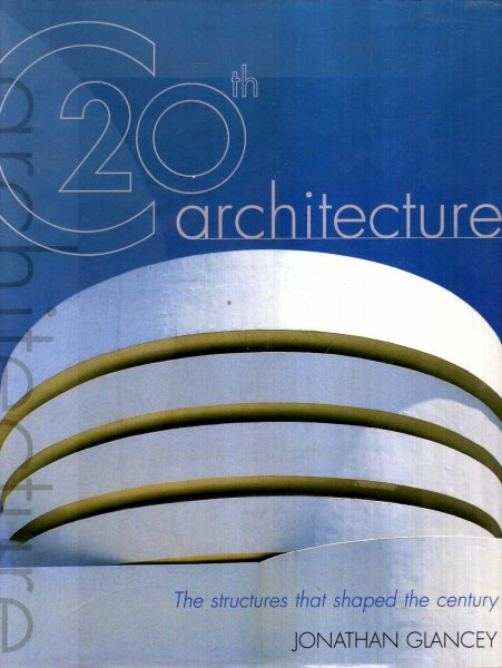 Image for 20th Century Architecture : The Structures that Shaped the Century