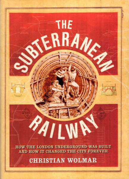 Image for The Subterranean Railway : How the London Underground was Built and How it Changed the City Forever