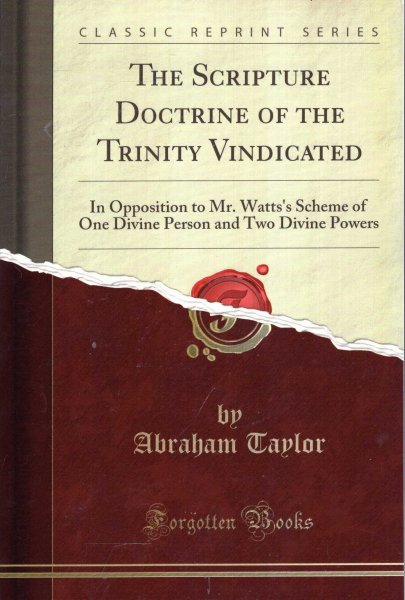 Image for The Scripture Doctrine of the Trinity Vindicated : In Opposition to Mr. Watts's Scheme of One Divine Person and Two Divine Powers (Classic Reprint)