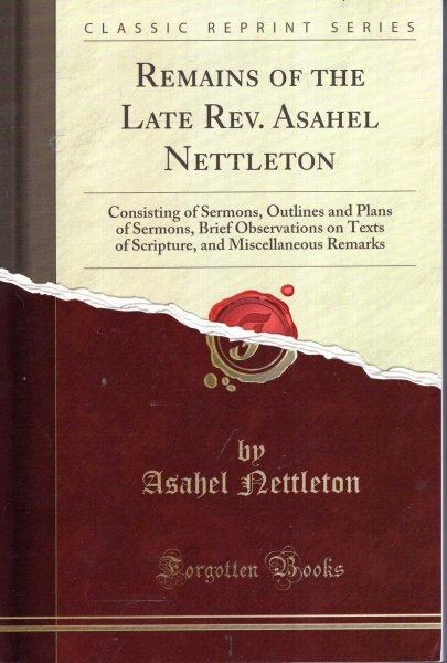 Image for Remains of the Late Rev. Asahel Nettleton: Consisting of Sermons, Outlines and Plans of Sermons, Brief Observations on Texts of Scripture, and Miscellaneous Remarks