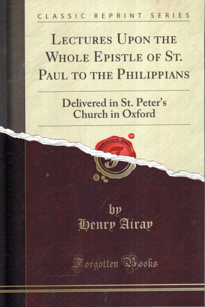 Image for Lectures Upon the Whole Epistle of St. Paul to the Philippians : Delivered in St. Peter's Church in Oxford