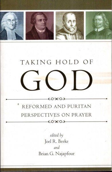 Image for Taking Hold of God : Reformed and Puritan Perspectives on Prayer