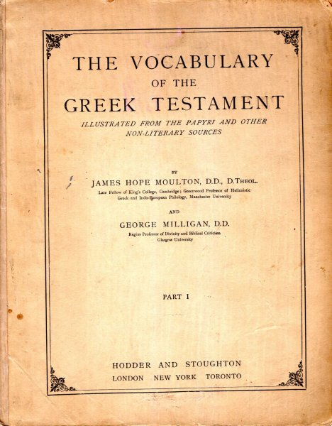 Image for The Vocabulary of the Greek Testament illustrated from the Papyri and other non-literary sources (Parts I - V of eight)