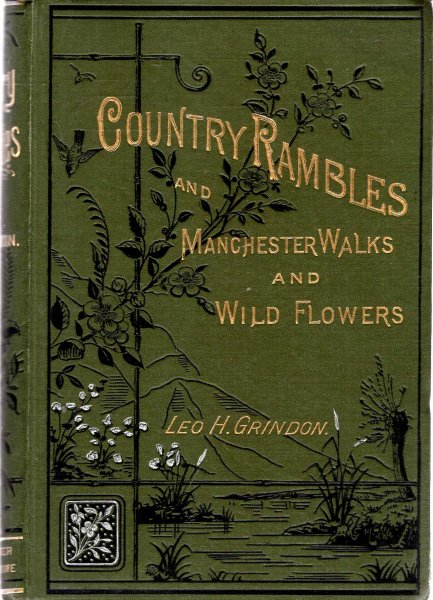 Image for Country Rambles, and Manchester Walks and Wild Flowers ; being rural wanderings in Cheshire, Lancashire, Derbyshire and Yorkshire