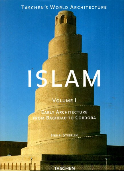 Image for Islam volume I: Early Architecture from Baghdad to Jerusalem and Cordoba: 1 (Taschen's world architecture series)