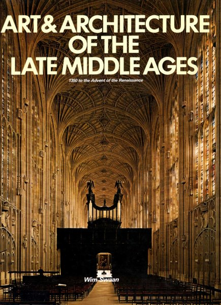 Image for Art and Architecture of the Late Middle Ages : 1350 to the Advent of the Renaissance
