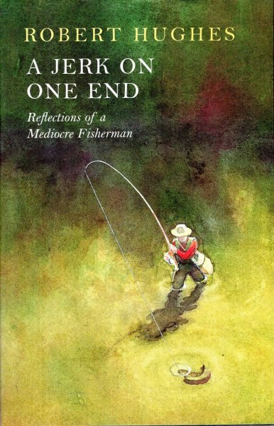 Image for A Jerk on One End : Reflections of a Mediocre Fisherman