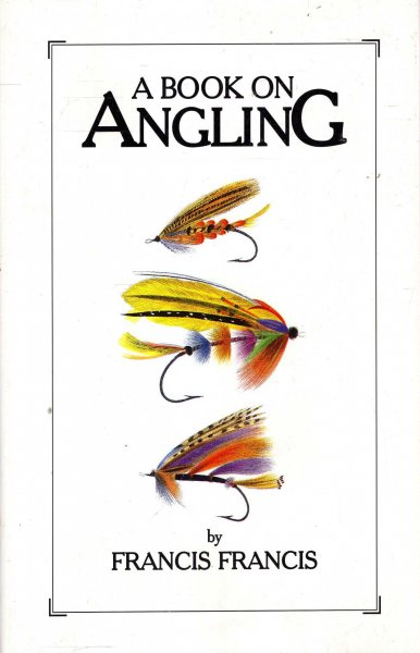 Image for A Book on Angling : Being a Complete Treatise on the Art of Angling, in Every Branch