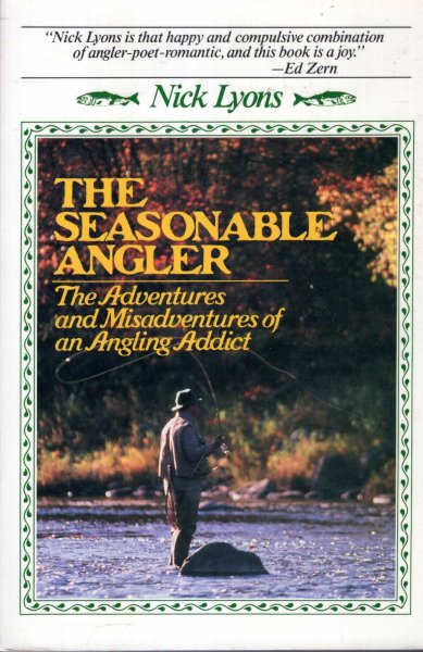 Image for The Seasonable Angler : The Adventures and Misadventures of an Angling Addict