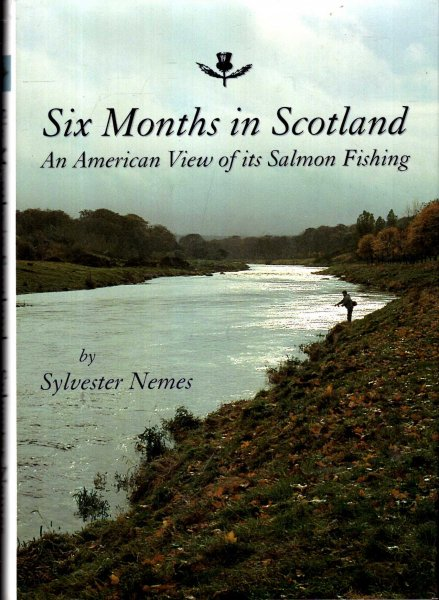 Image for Six Months in Scotland : An America View of its Salmon Fishing