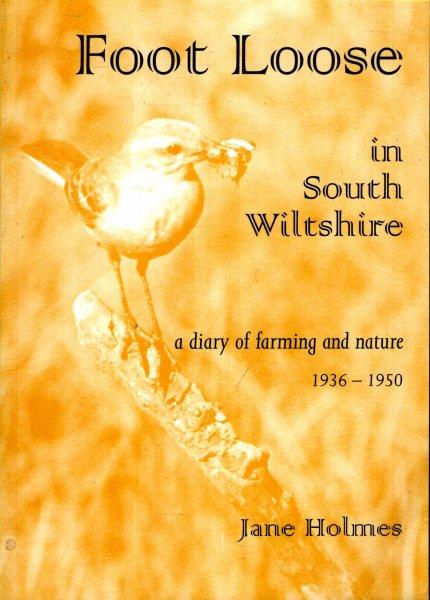 Image for Foot Loose in South Wiltshire, a diary of farming and nature 1936-1950