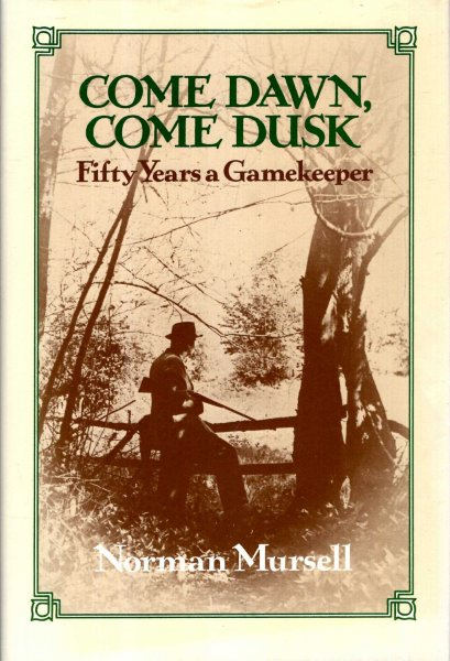 Image for Come Dawn, Come Dusk : Fifty Years a Gamekeeper