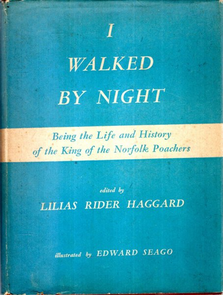 Image for I Walked by Night, being the Life & History of the King oif the Norfolk Poachers